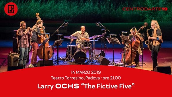 "Larry Ochs ""The fictive five"", jazz al Cinema Teatro Torresino"
