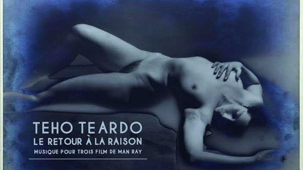 Teho Teardo, le retour à la raison: musique pour trois film de Man Ray