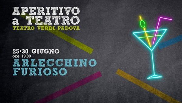 """Aperitivo a Teatro, """"Arlecchino furioso"""" al teatro Verdi di Padova"""