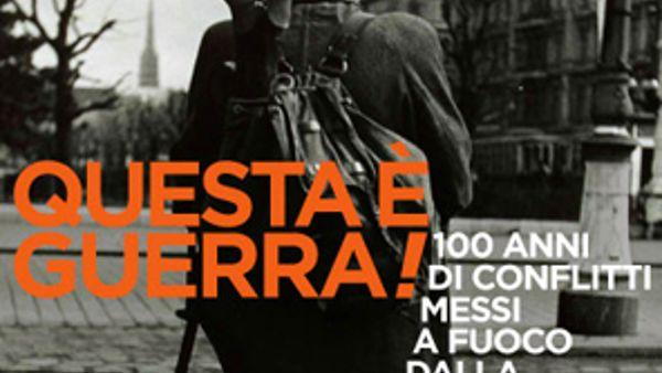 """""""Questa è guerra!"""", 100 anni di conflitti messi a fuoco dalla fotografia"""