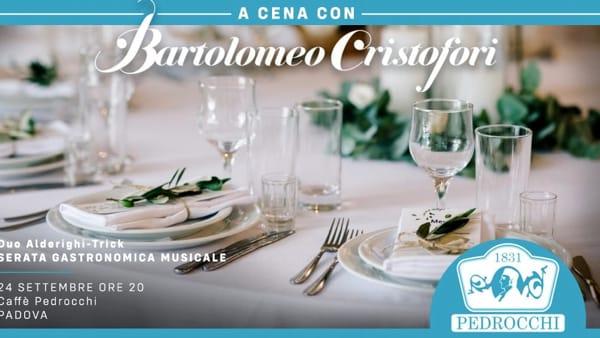 """""""A cena con Bartolomeo Cristofori"""": serata gastronomica musicale al Caffè Pedrocchi"""