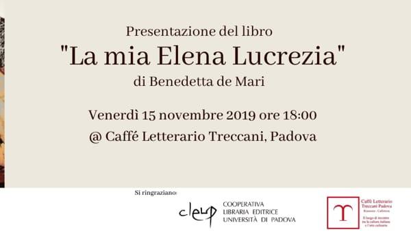 """""""La mia Elena Lucrezia. Ultimo monologo di felice memoria"""", incontro con Benedetta de Mari"""