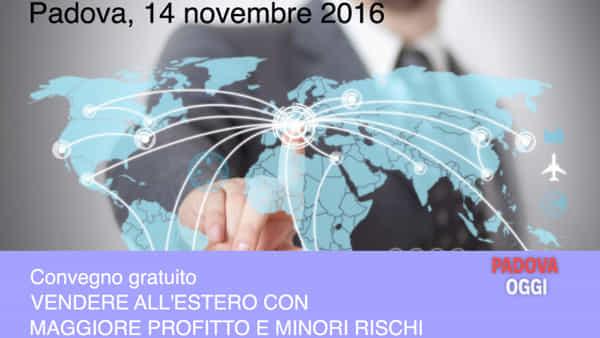 """""""Vendere all'estero con maggiore profitto e minori rischi"""", convegno a Padova"""