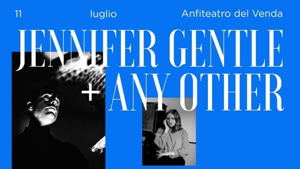 Jennifer Gentle + Any Other live all'anfiteatro del Venda